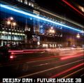 DeeJay Dan - Future House 38 [2018]