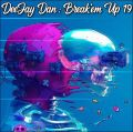 DeeJay Dan - Break'em Up 19 [2019]